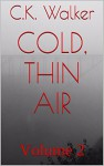 cold, thin air: Volume 2 - C.K. Walker