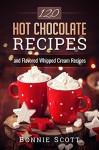 120 Hot Chocolate Recipes - Bonnie Scott