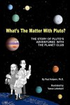 What's the Matter with Pluto?: The Story of Pluto's Adventures with the Planet Club - Paul Halpern, Vance Lehmkuhl