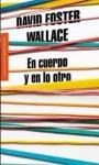 En cuerpo y en lo otro - David Foster Wallace, Javier Calvo