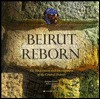 Beirut Reborn: The Restoration and Development of the Central District - Angus Gavin