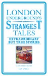 London Underground's Strangest Tales: Extraordinary but True Stories - Iain Spragg