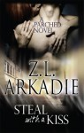 Steal With a Kiss: A Parched Novel - Z.L. Arkadie