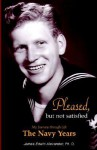 Pleased, But Not Satisfied: The Navy Years - James Edwin Alexander