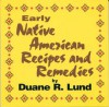 Early Native American Recipes & Remedies - Duane R. Lund