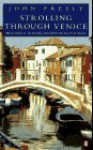 Strolling through Venice: Walks Taking in the History, Monuments, and Beauty of Venice - John Freely, Anthony Baker