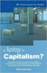 An Apology for Capitalism? - Matthew Bishop, Vincent Cable, Clive Crook, Howard Davies, Bill Durodie, Julia Hailes, David Henderson, Steve Hilton, Ben Hunt, Helen Disney, Stephen Godfrey-Isaacs