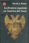 La Frontera Espanola En America Del Norte (Spanish Edition) - Fondo de Cultura Economica