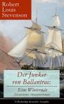 Der Junker von Ballantrae: Eine Wintermär (Historischer Abenteuerroman) - Vollständige deutsche Ausgabe: Ein Roman abenteuerlicher Schicksale - Robert Louis Stevenson