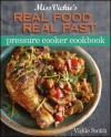 Miss Vickie's Real Food Real Fast Pressure Cooker Cookbook - Vickie Smith