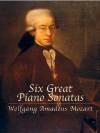 Six Great Piano Sonatas - Wolfgang Amadeus Mozart