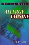 Allergy Cuisine: Step by Step - Sylvia Ross
