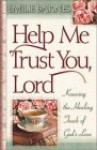 Help Me Trust You, Lord: Knowing the Healing Touch of God's Love - Emilie Barnes