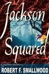 Jackson Squared - Smallwood F. Robert
