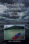 Threading the Currents: A Paddler's Passion For Water - Alan S. Kesselheim, Island Press