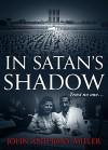 In Satan's Shadow - John Anthony Miller