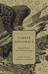 Career Diplomacy: Life and Work in the U.S. Foreign Service, Second Edition - Harry W. Kopp, Charles A. Gillespie