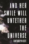 And Her Smile Will Untether the Universe - Gwendolyn Kiste