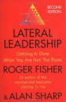 Lateral Leadership: Getting It Done When You Are Not The Boss - Roger Fisher