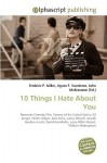10 Things I Hate about You - Frederic P. Miller, Agnes F. Vandome, John McBrewster