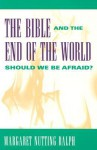The Bible and the End of the World: Should We Be Afraid? - Margaret Nutting Ralph