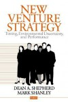 New Venture Strategy: Timing, Environmental Uncertainty, and Performance - Dean Shepherd, Mark Shanley