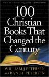 100 Christian Books That Changed the Century - William J. Petersen, Randy Petersen
