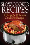 Slow Cooker Recipes: 33 Tasty & Delicious Crock Pot Recipes! - Peter Robinson, James Langton