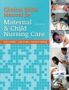 Clinical Skills Manual for Maternal and Child Nursing Care - Ruth C. McGillis Bindler, Kay J. Cowen, Marcia L. London, Patricia W. Ladewig, Jane W. Ball