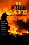 Be Fire Safe!: How to Avoid Fire, Reduce Loss and Recover from Insurance if You do have a Fire - Steven Shepard
