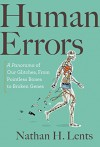 Human Errors: A Panorama of Our Glitches, from Pointless Bones to Broken Genes - Nathan H. Lents