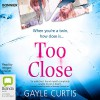 Too Close - Gayle Curtis, Imogen Church, Bolinda Publishing Pty Ltd