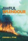 Awful Splendour: A Fire History of Canada - Stephen J. Pyne