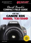David Busch's Compact Field Guide for the Canon EOS Rebel T2i/550D, 1st Edition - David D. Busch