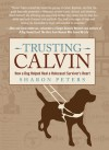 Trusting Calvin: How a Dog Helped Heal a Holocaust Survivor's Heart - Sharon Peters