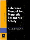 Reference Manual for Magnetic Resonance Safety: 2002 Edition - Frank G. Shellock