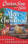 Chicken Soup for the Soul: Merry Christmas!: 101 Joyous Holiday Stories - Amy Newmark