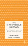 The Entrepreneur in History: From Medieval Merchant to Modern Business Leader - Mark Casson, Catherine Casson