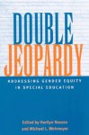 Double Jeopardy: Addressing Gender Equity in Special Education - Harilyn Rousso