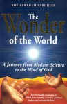 The Wonder of the World: A Journey from Modern Science to the Mind of God - Roy Abraham Varghese