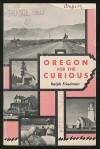 Oregon for the curious - Ralph Friedman