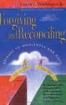 Forgiving and Reconciling: Bridges to Wholeness and Hope - Everett L. Worthington