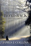 The Road Back: And Other Stories - James J. Collins