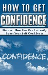 Confidence: Happiness: How to Get Confidence (Posture Dating Advice Communication) (Self Improvement Confidence Anxiety) - Laura Boyle