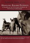 Handling Equine Patients - A Handbook for Veterinary Students & Veterinary Technicians - Robert M. Miller