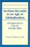 Techno-Security in an Age of Globalization: Perspectives from the Pacific Rim - Denis Fred Simon