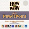 How to Wow with PowerPoint [with CDROM] - Richard Harrington, Scott Rekdal