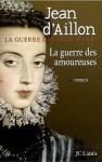 La guerre des amoureuses - Jean d'Aillon