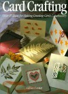 Card Crafting: Over 45 Ideas for Making Greeting Cards & Stationery - Gillian Souter