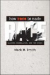 How Race Is Made: Slavery, Segregation, and the Senses - Mark M. Smith
